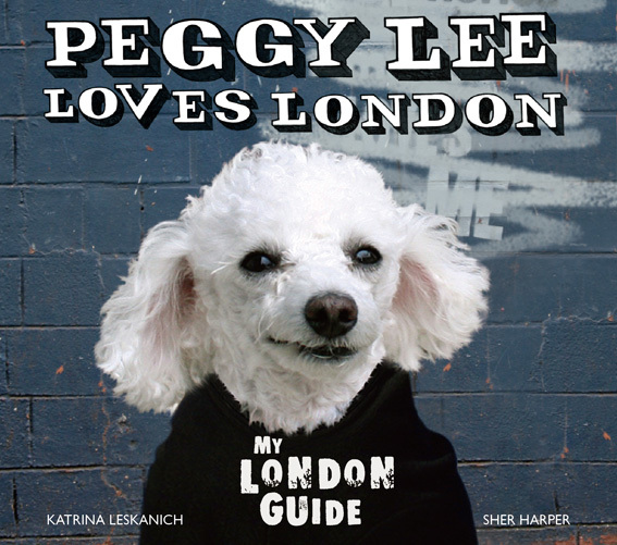 Peggy Lee Loves London: A Wuff Guide To The Capital
