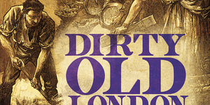 Dirty Old London: Victorian Shit, Grime And Rotting Corpses