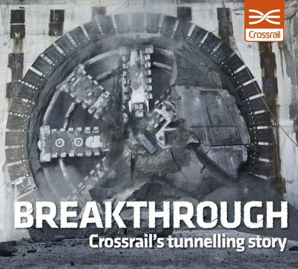 Breakthrough: New Book Celebrates Crossrail Success