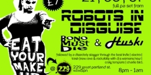Robots In Disguise at Club Eat Your Make Up