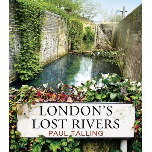 Book Review: London's Lost Rivers By Paul Talling