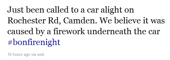 Just been called to a car alight on Rochester Rd, Camden. We believe it was caused by a firework underneath the car