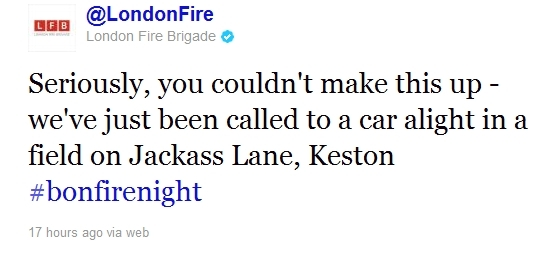 Seriously, you couldn't make this up - we've just been called to a car alight in a field on Jackass Lane, Keston