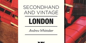 Book Review: Secondhand And Vintage London By Andrew Whittaker