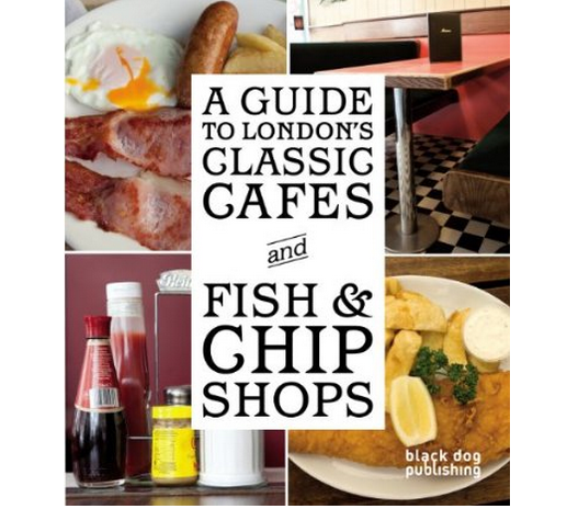 Book Review: A Guide To London's Classic Cafes & Fish & Chip Shops