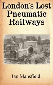 The Secret History Of London's Pneumatic Railways
