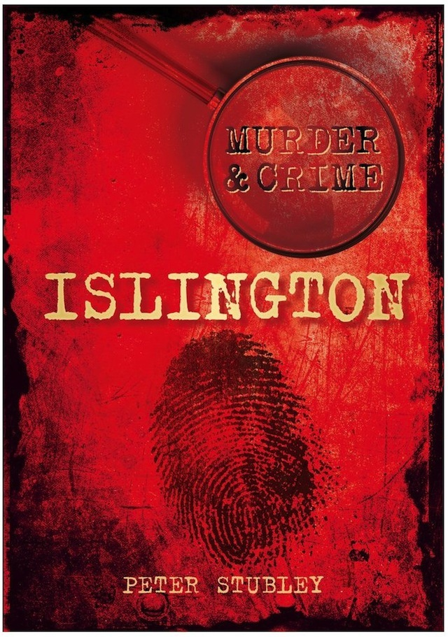 Book Review: Murder & Crime In Islington, By Peter Stubley