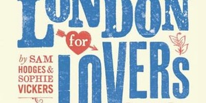Book Review: London For Lovers By Sam Hodges And Sophie Vickers