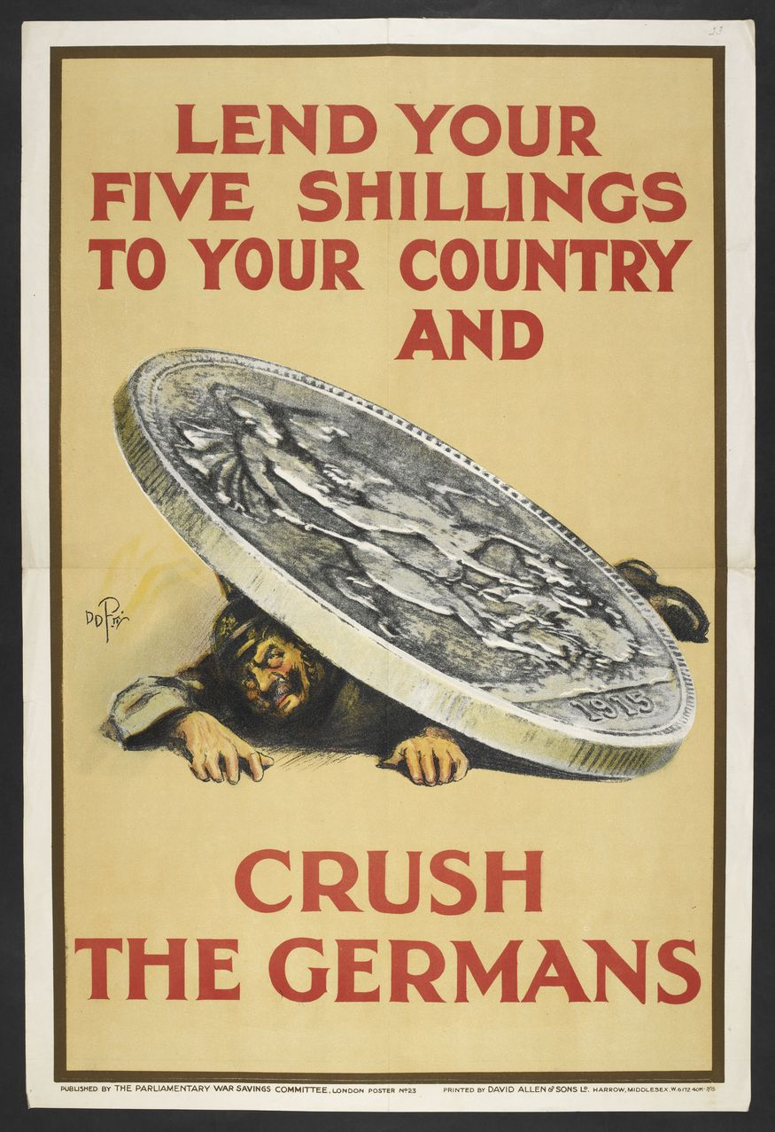 In World War I, the Parliamentary War Savings Committee used existing party-political networks to raise funds from the British public. This poster uses a simple design to show a direct link between savings and military success. The use of a five shilling piece provides added impact, as it carries the image of St George slaying a dragon. Parliamentary War Savings Committee. Lend your five shillings to your country and crush the Germans. London, 1915