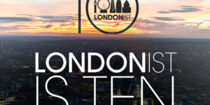Win Tickets To Londonist's 10th Anniversary Celebration