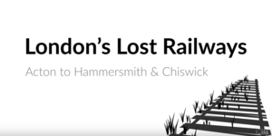 Video: London's Lost Railways - Acton To Hammersmith And Chiswick