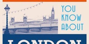 Londonist Out Loud: So You Think You Know London?