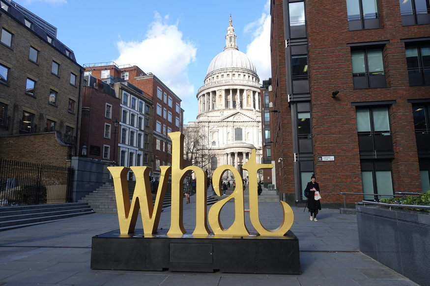 Sculpture outside St Paul's saying 'What'